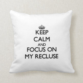 Keep Calm and focus on My Recluse Throw Pillow