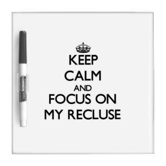 Keep Calm and focus on My Recluse Dry Erase Board
