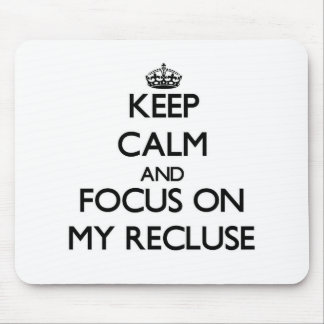 Keep Calm and focus on My Recluse Mouse Pads