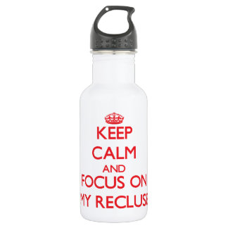 Keep Calm and focus on My Recluse 532 Ml Water Bottle