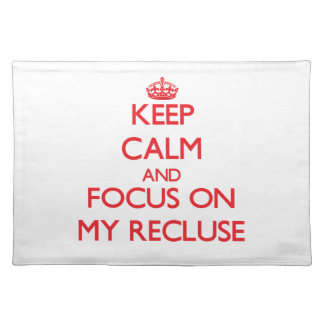 Keep Calm and focus on My Recluse Place Mats