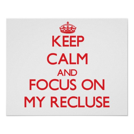 Keep Calm and focus on My Recluse Print