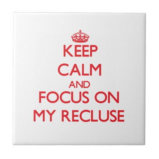Keep Calm and focus on My Recluse Ceramic Tile