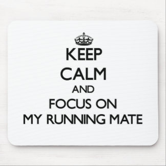 Keep Calm and focus on My Running Mate Mousepad