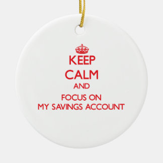 Keep Calm and focus on My Savings Account Ceramic Ornament
