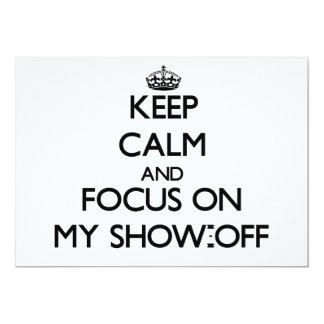 "Keep Calm and focus on My Show-Off 5"" X 7"" Invitation Card"