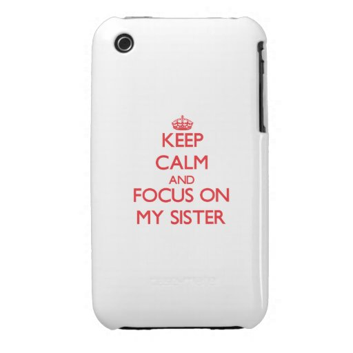 Keep Calm and focus on My Sister Case-Mate iPhone 3 Cases