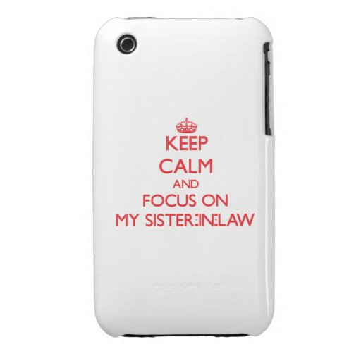 Keep Calm and focus on My Sister-In-Law iPhone 3 Case-Mate Cases
