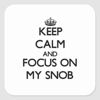 Keep Calm and focus on My Snob Square Sticker