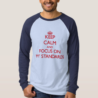 Keep Calm and focus on My Standards Shirt