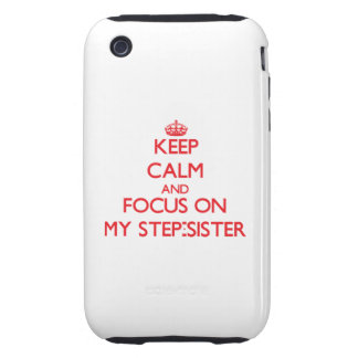 Keep Calm and focus on My Step-Sister iPhone 3 Tough Case