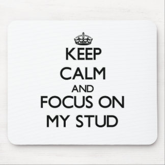 Keep Calm and focus on My Stud Mouse Pads