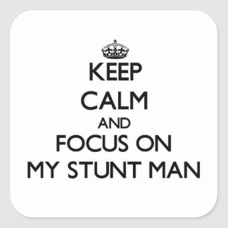 Keep Calm and focus on My Stunt Man Square Sticker