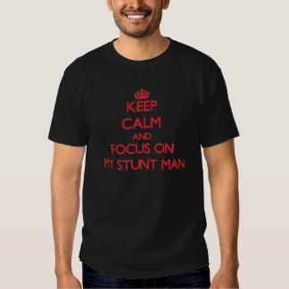 Keep Calm and focus on My Stunt Man Tee Shirts