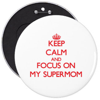 Keep Calm and focus on My Supermom Pinback Buttons
