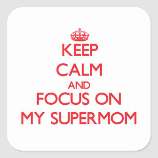 Keep Calm and focus on My Supermom Square Sticker