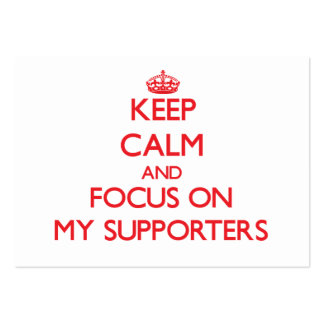 Keep Calm and focus on My Supporters Business Cards