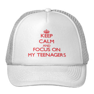 Keep Calm and focus on My Teenagers Hats