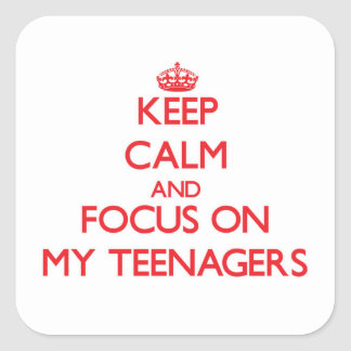 Keep Calm and focus on My Teenagers Square Sticker