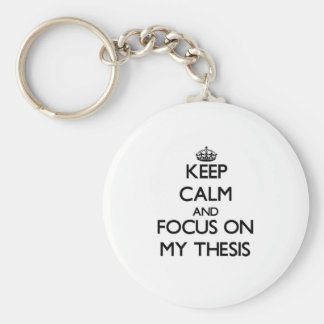 Keep Calm and focus on My Thesis Keychain