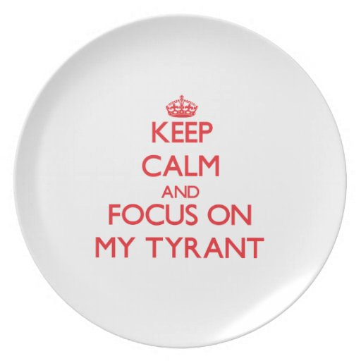 Keep Calm and focus on My Tyrant Party Plates