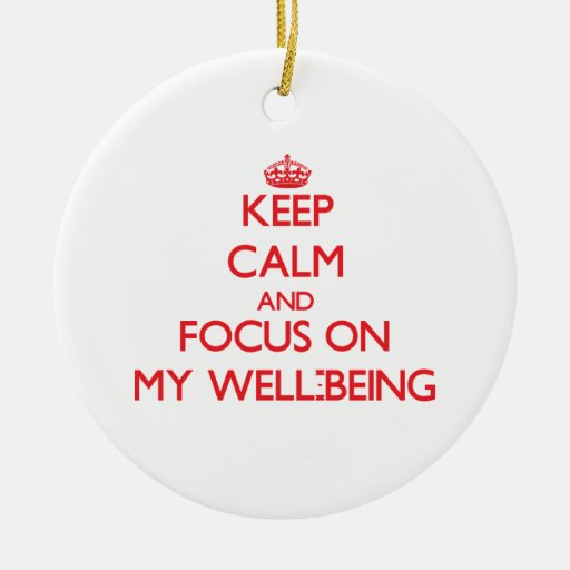 Keep Calm and focus on My Well-Being Ornament