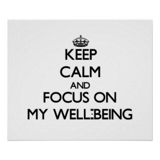 Keep Calm and focus on My Well-Being Print