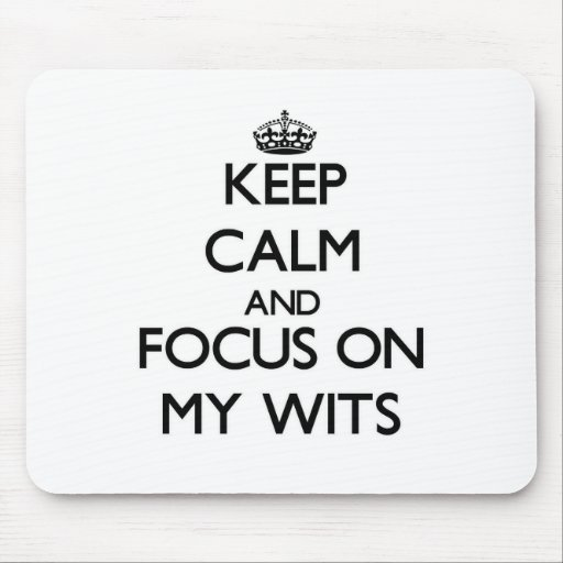 Keep Calm and focus on My Wits Mouse Pad