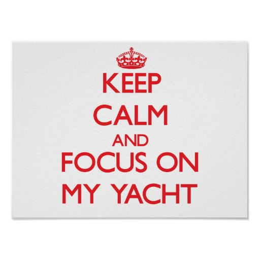Keep Calm and focus on My Yacht Posters
