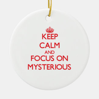 Keep Calm and focus on Mysterious Ornament