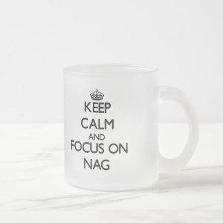 Keep Calm and focus on Nag Frosted Glass Coffee Mug
