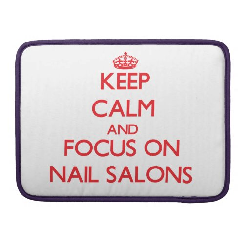 Keep Calm and focus on Nail Salons Sleeves For MacBooks
