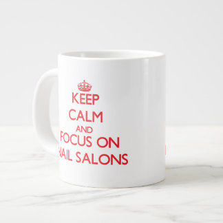 Keep Calm and focus on Nail Salons Extra Large Mugs