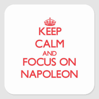 Keep Calm and focus on Napoleon Square Sticker