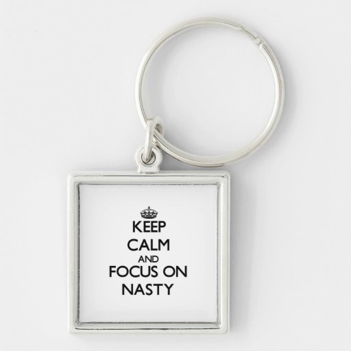 Keep Calm and focus on Nasty Key Chains
