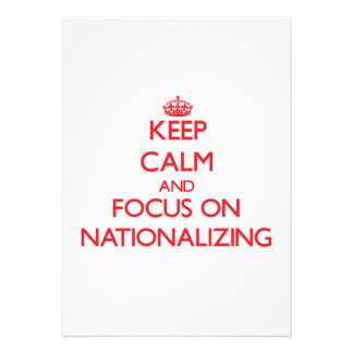 Keep Calm and focus on Nationalizing Invitation