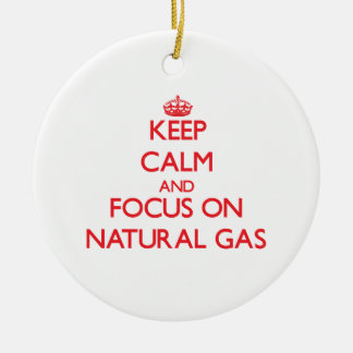 Keep Calm and focus on Natural Gas Ceramic Ornament
