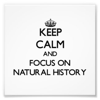Keep Calm and focus on Natural History Art Photo
