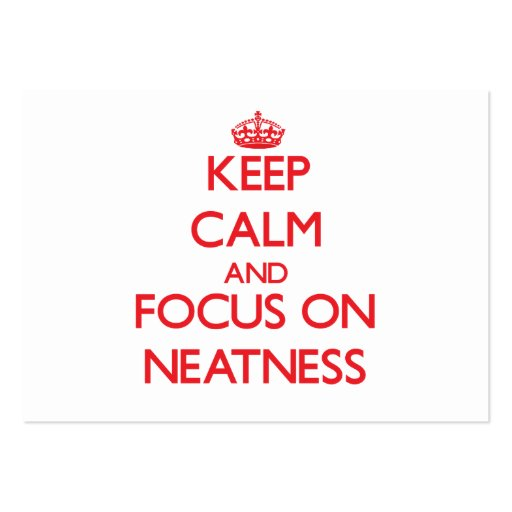 Keep Calm and focus on Neatness Business Cards