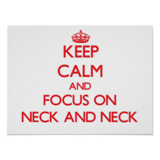 Keep Calm and focus on Neck And Neck Poster
