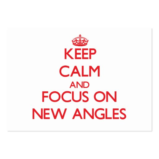 Keep calm and focus on NEW ANGLES Business Cards