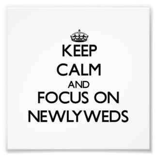 Keep Calm and focus on Newlyweds Photographic Print