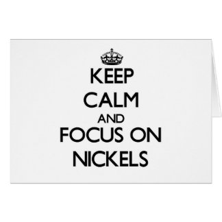 Keep Calm and focus on Nickels Cards