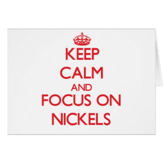 Keep Calm and focus on Nickels Greeting Cards