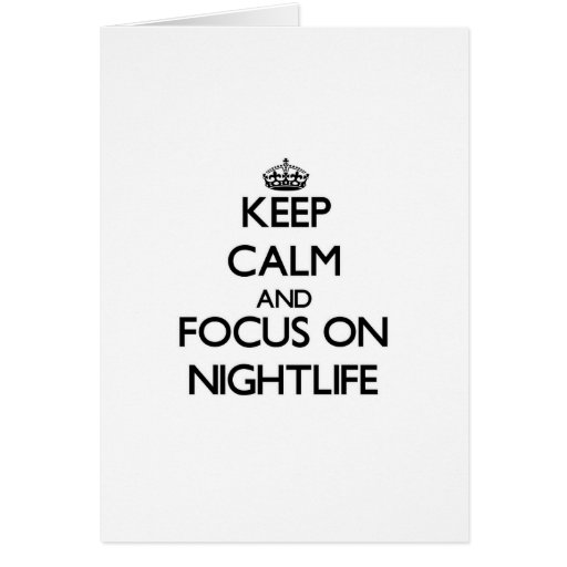 Keep Calm and focus on Nightlife Cards