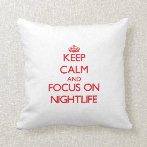 Keep Calm and focus on Nightlife Throw Pillows