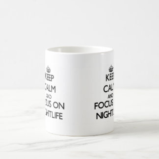 Keep Calm and focus on Nightlife Coffee Mugs