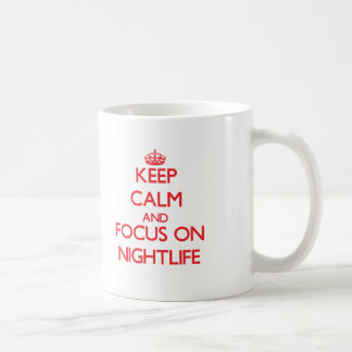 Keep Calm and focus on Nightlife Mugs