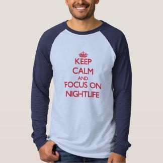 Keep Calm and focus on Nightlife Tee Shirts