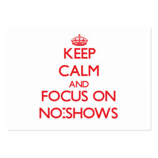 Keep Calm and focus on No-Shows Business Card Template